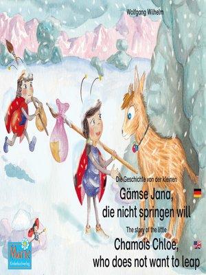 cover image of Die Geschichte von der kleinen Gämse Jana, die nicht springen will. Deutsch-Englisch. / the story of the little Chamois Chloe, who does not want to leap. German-English
