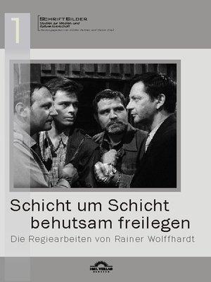 """cover image of """"Schicht um Schicht behutsam freilegen""""--Die Regiearbeiten von Rainer Wolffhardt"""