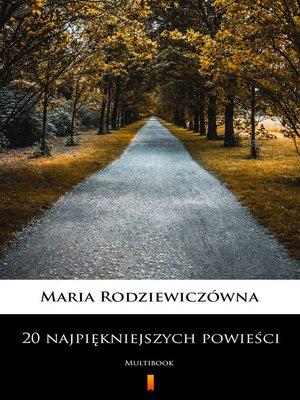 cover image of 20 najpiękniejszych powieści – Maria Rodziewiczówna