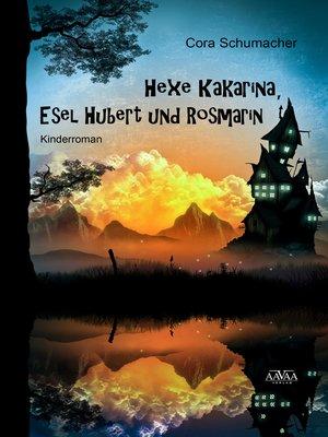 cover image of Hexe Kakarina, Esel Hubert und Rosmarin
