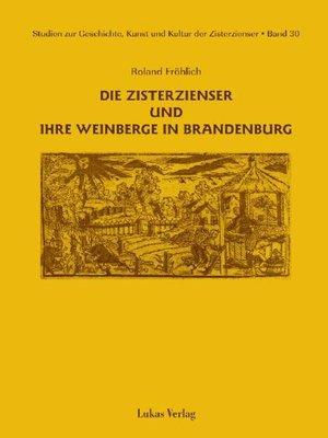 cover image of Studien zur Geschichte, Kunst und Kultur der Zisterzienser / Die Zisterzienser und ihre Weinberge in Brandenburg