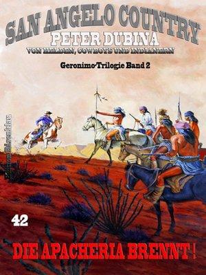 cover image of Die Apacheria brennt! Geronimo-Trilogie Band 2