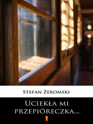cover image of Uciekła mi przepióreczka...