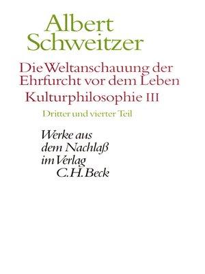 cover image of Die Weltanschauung der Ehrfurcht vor dem Leben. Kulturphilosophie III