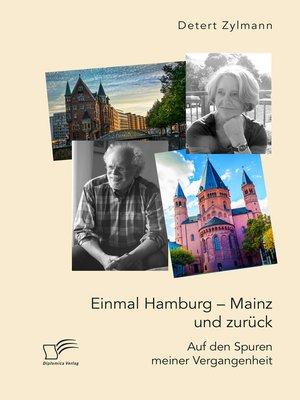 cover image of Einmal Hamburg--Mainz und zurück. Auf den Spuren meiner Vergangenheit