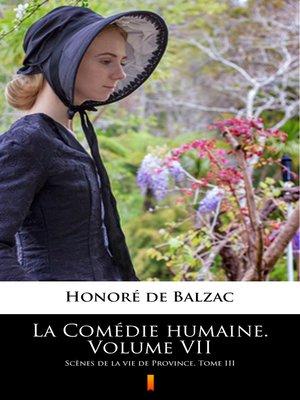 cover image of La Comédie humaine. Volume VII