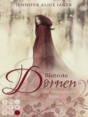 cover image of Blutrote Dornen. Der verzauberte Kuss (Rosenmärchen 2)