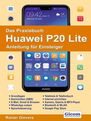 cover image of Das Praxisbuch Huawei P20 Lite--Anleitung für Einsteiger