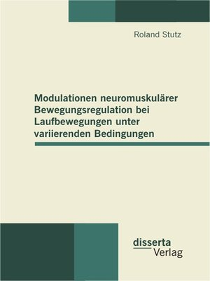 cover image of Modulationen neuromuskulärer Bewegungsregulation bei Laufbewegungen unter variierenden Bedingungen