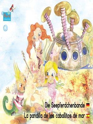 cover image of Die Seepferdchenbande. Deutsch-Spanisch. / La pandilla de los caballitos de mar. Alemán-Españo.