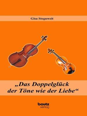 """cover image of """"Das Doppelglück der Töne wie der Liebe"""""""