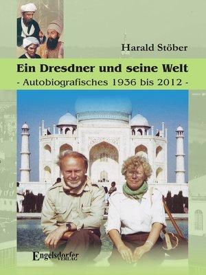 cover image of Ein Dresdner und seine Heimat. Autobiografisches 1936 bis 2012.