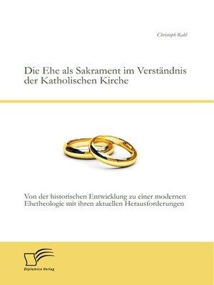cover image of Die Ehe als Sakrament im Verständnis der Katholischen Kirche