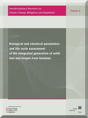 cover image of Biological and chemical parameters and life cycle assessment of the integrated generation of solid fuel and biogas from biomass