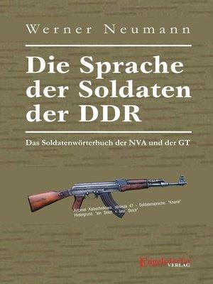 cover image of Die Sprache der Soldaten der DDR. Das Soldatenwörterbuch der NVA und der GT