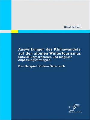 cover image of Auswirkungen des Klimawandels auf den alpinen Wintertourismus--Entwicklungsszenarien und mögliche Anpassungsstrategien