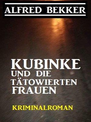 cover image of Kubinke und die tätowierten Frauen