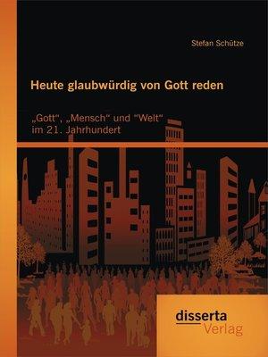 cover image of Heute glaubwürdig von Gott reden