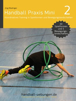 cover image of Handball Praxis Mini 2 – Koordinatives Training in Spielformen und Bewegungslandschaften