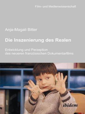 cover image of Die Inszenierung des Realen. Entwicklung und Perzeption des neueren französischen Dokumentarfilms
