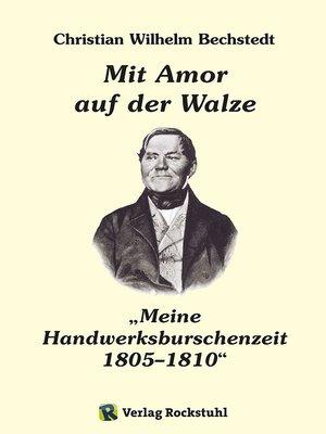 """cover image of Mit Amor auf der Walze oder """"Meine Handwerksburschenzeit"""" 1805–1810"""