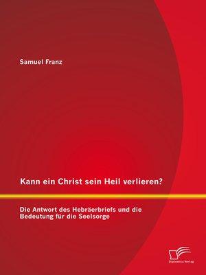 cover image of Kann ein Christ sein Heil verlieren? Die Antwort des Hebräerbriefs und die Bedeutung für die Seelsorge