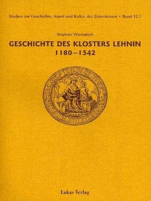 cover image of Studien zur Geschichte, Kunst und Kultur der Zisterzienser / Geschichte des Klosters Lehnin 1180-1542