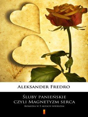 cover image of Śluby panieńskie, czyli Magnetyzm serca