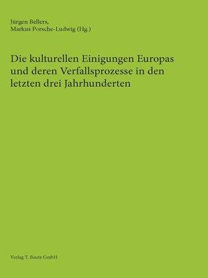 cover image of Die kulturellen Einigungen Europas und deren Verfallsprozesse in den letzten drei Jahrhunderten