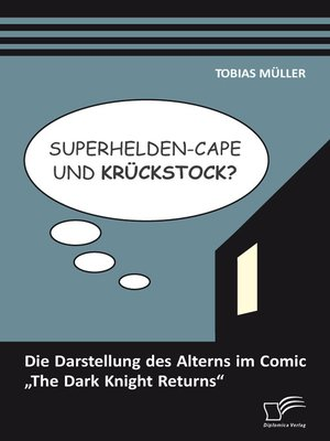"cover image of Superhelden-Cape und Krückstock? Die Darstellung des Alterns im Comic ""The Dark Knight Returns"""