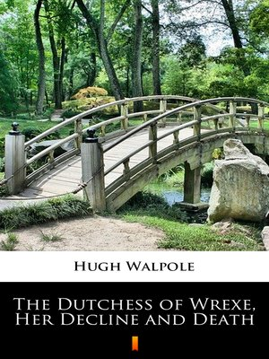 cover image of The Dutchess of Wrexe, Her Decline and Death