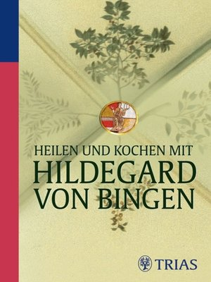 cover image of Heilen und Kochen mit Hildegard von Bingen