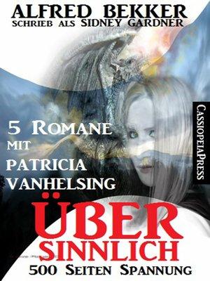 cover image of Übersinnlich (5 Romane mit Patricia Vanhelsing)