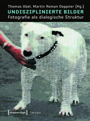 cover image of Undisziplinierte Bilder