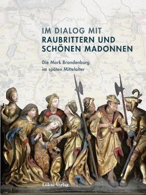 cover image of Im Dialog mit Raubrittern und Schönen Madonnen