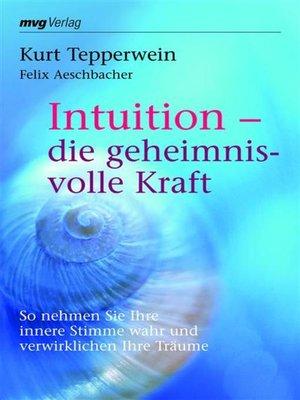 cover image of Intuition--die geheimnisvolle Kraft