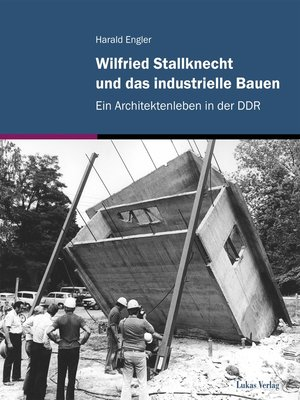 cover image of Wilfried Stallknecht und das industrielle Bauen