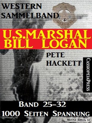 cover image of U.S. Marshal Bill Logan, Band 25-32 (Western-Sammelband--1000 Seiten Spannung)