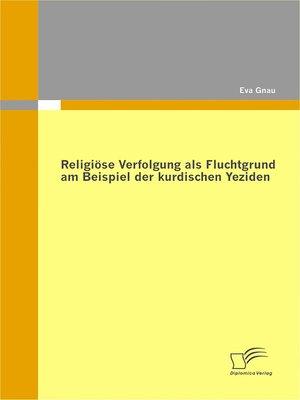 cover image of Religiöse Verfolgung als Fluchtgrund am Beispiel der kurdischen Yeziden
