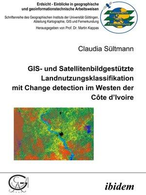 cover image of GIS- und Satellitenbildgestützte Landnutzungsklassifikation mit Change detection im Westen der Côte d'Ivoire
