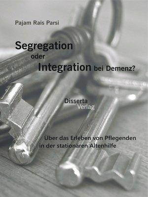 cover image of Segregation oder Integration bei Demenz? Über das Erleben von Pflegenden in der stationären Altenhilfe