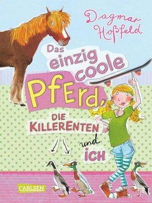 cover image of Das einzig coole Pferd, die Killerenten und ich