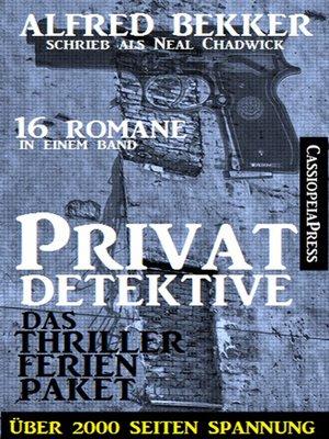 cover image of Privatdetektive--das Thriller-Ferien-Paket (16 Romane in einem Band)