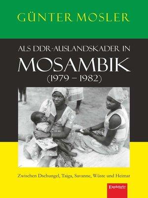 cover image of Als DDR-Auslandskader in Mosambik (1979 – 1982)