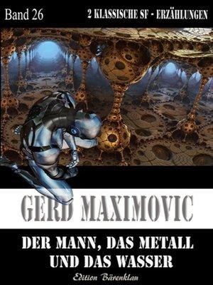 cover image of Der Mann, das Metall und das Wasser