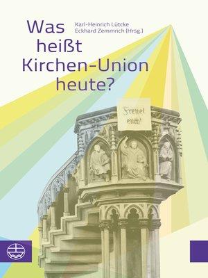 cover image of Was heißt Kirchen-Union heute?