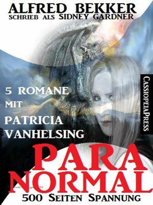 cover image of Paranormal--Fünf Romane mit Patricia Vanhelsing