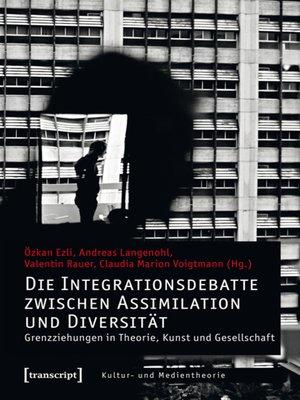 cover image of Die Integrationsdebatte zwischen Assimilation und Diversität
