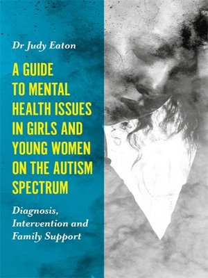 cover image of A Guide to Mental Health Issues in Girls and Young Women on the Autism Spectrum
