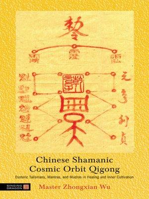 Chinese Shamanic Cosmic Orbit Qigong by Zhongxian Wu